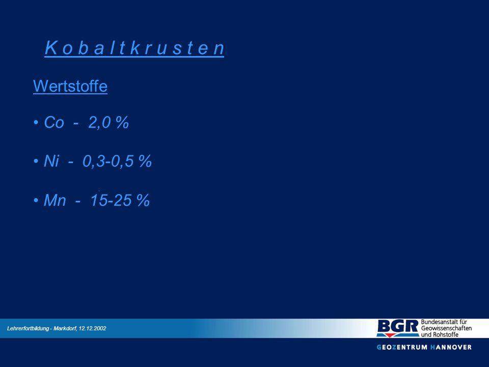 Lehrerfortbildung - Markdorf, 12.12.2002 K o b a l t k r u s t e n Wertstoffe Co - 2,0 % Ni - 0,3-0,5 % Mn - 15-25 %