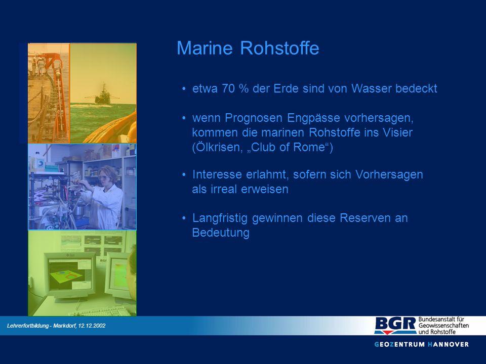 Lehrerfortbildung - Markdorf, 12.12.2002 Marine Rohstoffe etwa 70 % der Erde sind von Wasser bedeckt wenn Prognosen Engpässe vorhersagen, kommen die m