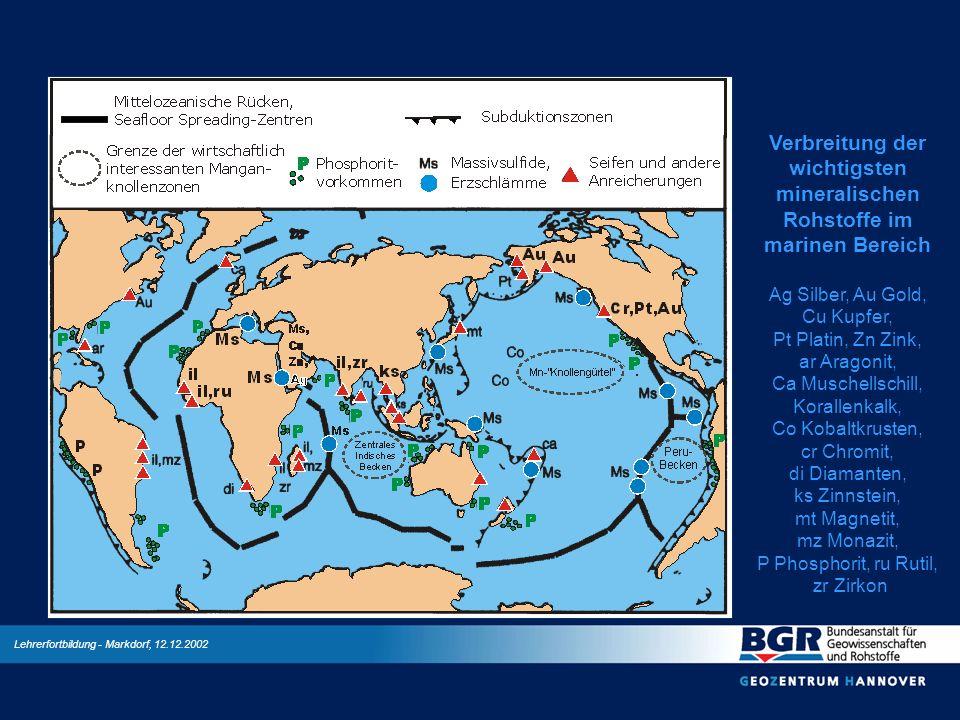 Lehrerfortbildung - Markdorf, 12.12.2002 Verbreitung der wichtigsten mineralischen Rohstoffe im marinen Bereich Ag Silber, Au Gold, Cu Kupfer, Pt Plat