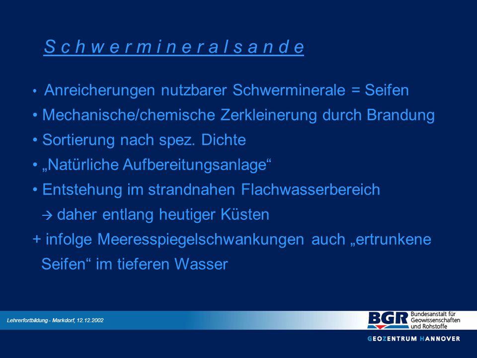 Lehrerfortbildung - Markdorf, 12.12.2002 S c h w e r m i n e r a l s a n d e Anreicherungen nutzbarer Schwerminerale = Seifen Mechanische/chemische Ze