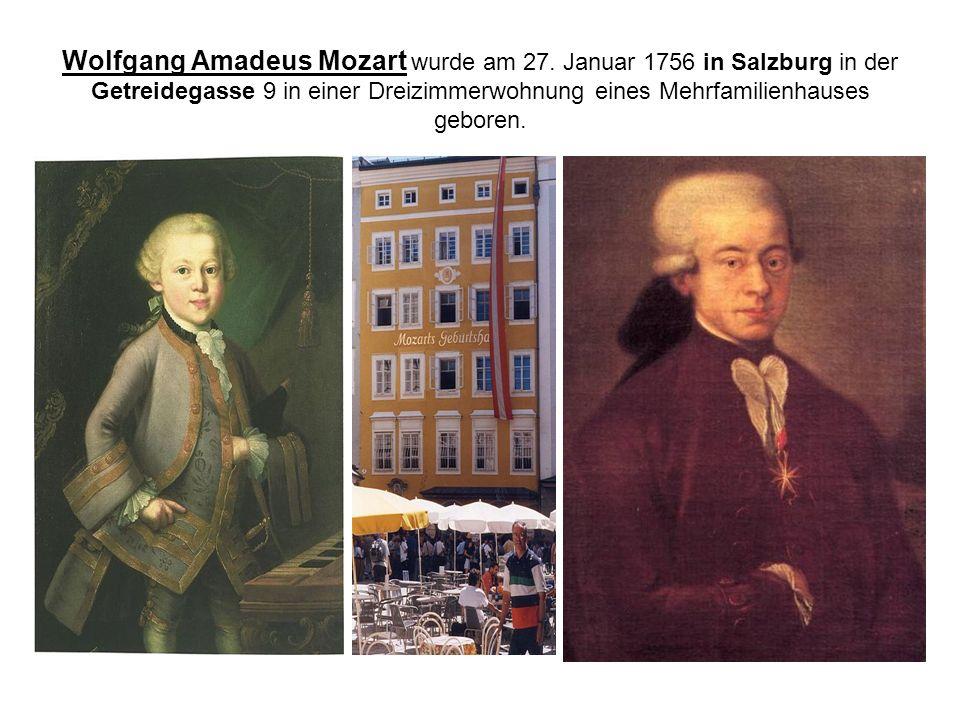 Wolfgang Amadeus Mozart wurde am 27. Januar 1756 in Salzburg in der Getreidegasse 9 in einer Dreizimmerwohnung eines Mehrfamilienhauses geboren.