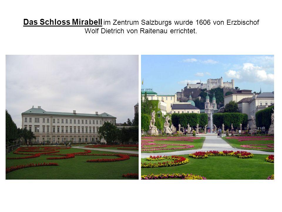 Das Schloss Mirabell im Zentrum Salzburgs wurde 1606 von Erzbischof Wolf Dietrich von Raitenau errichtet.