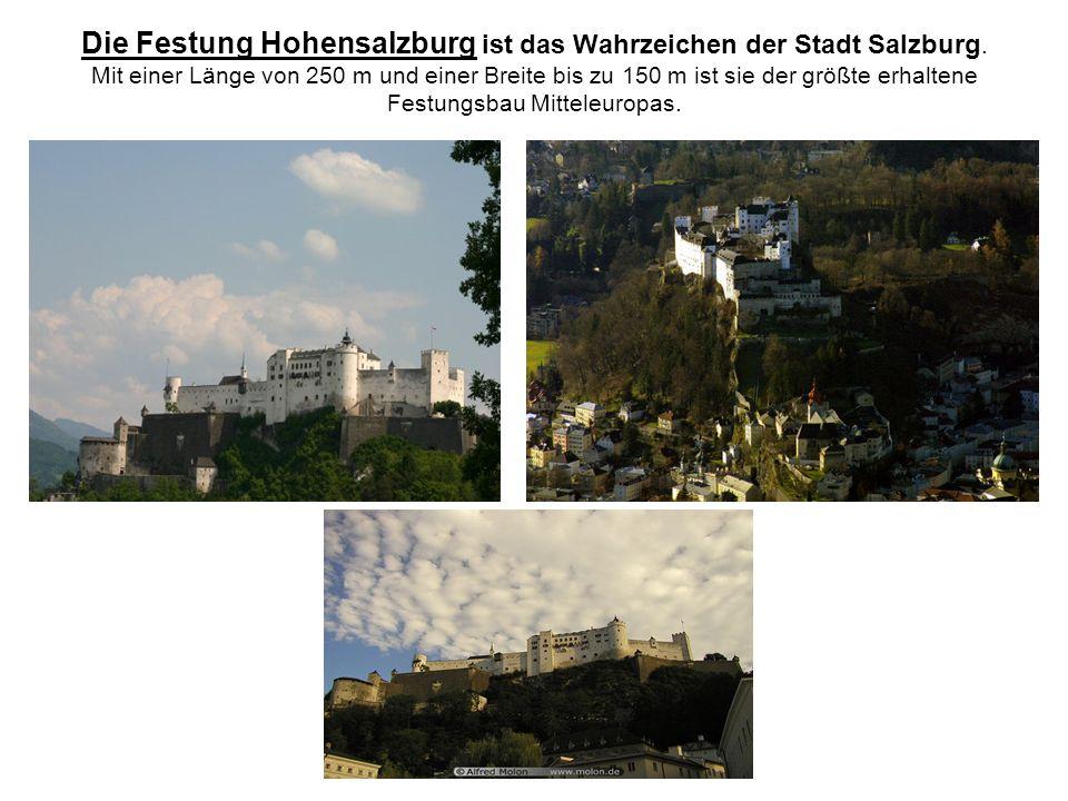 Die Festung Hohensalzburg ist das Wahrzeichen der Stadt Salzburg. Mit einer Länge von 250 m und einer Breite bis zu 150 m ist sie der größte erhaltene