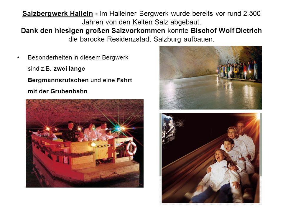 Salzbergwerk Hallein - Im Halleiner Bergwerk wurde bereits vor rund 2.500 Jahren von den Kelten Salz abgebaut. Dank den hiesigen großen Salzvorkommen