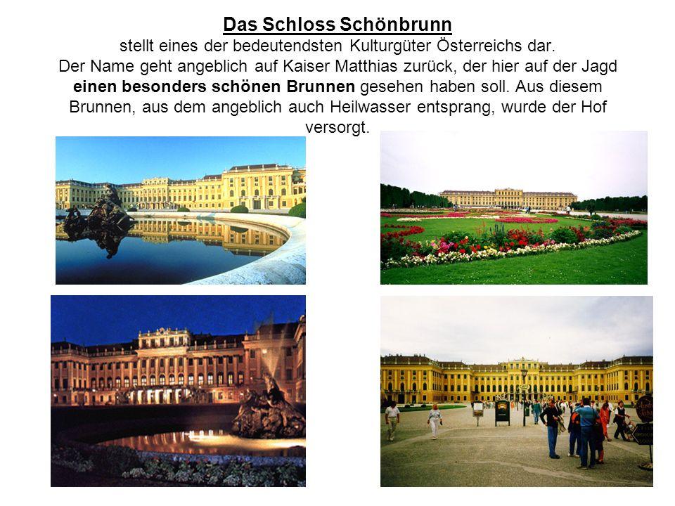 Das Schloss Schönbrunn stellt eines der bedeutendsten Kulturgüter Österreichs dar. Der Name geht angeblich auf Kaiser Matthias zurück, der hier auf de