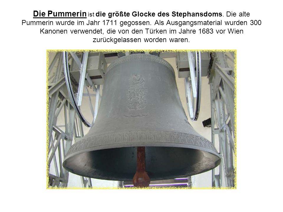 Die Pummerin ist die größte Glocke des Stephansdoms. Die alte Pummerin wurde im Jahr 1711 gegossen. Als Ausgangsmaterial wurden 300 Kanonen verwendet,