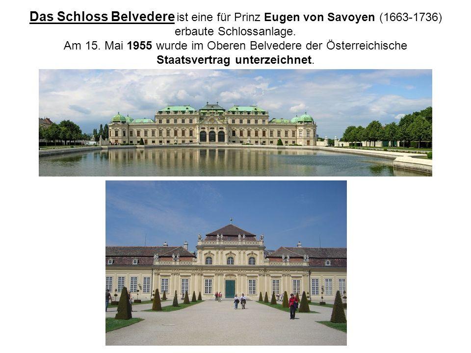 Das Schloss Belvedere ist eine für Prinz Eugen von Savoyen (1663-1736) erbaute Schlossanlage. Am 15. Mai 1955 wurde im Oberen Belvedere der Österreich