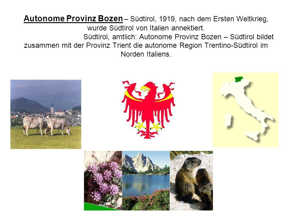 Autonome Provinz Bozen – Südtirol, 1919, nach dem Ersten Weltkrieg, wurde Südtirol von Italien annektiert. Südtirol, amtlich: Autonome Provinz Bozen –