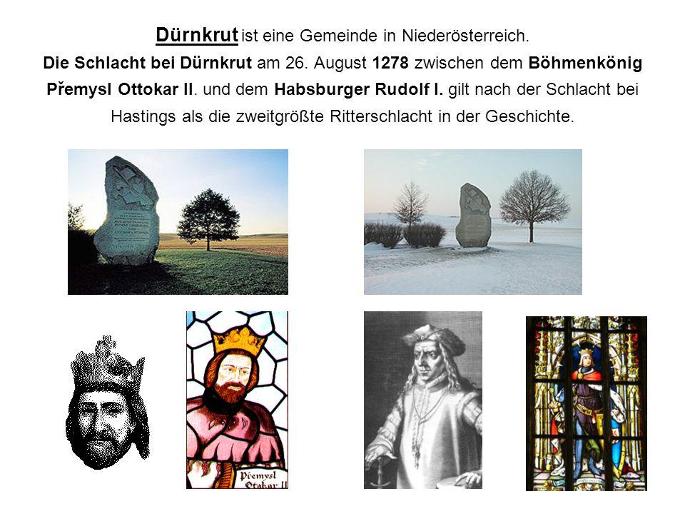 Dürnkrut ist eine Gemeinde in Niederösterreich. Die Schlacht bei Dürnkrut am 26. August 1278 zwischen dem Böhmenkönig Přemysl Ottokar II. und dem Habs