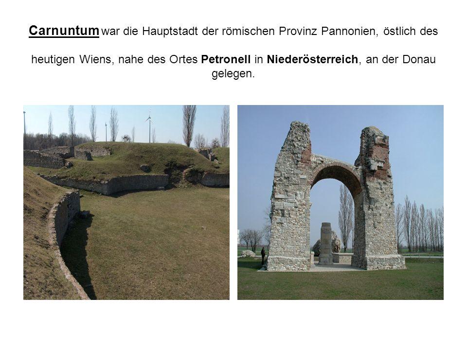 Carnuntum war die Hauptstadt der römischen Provinz Pannonien, östlich des heutigen Wiens, nahe des Ortes Petronell in Niederösterreich, an der Donau g