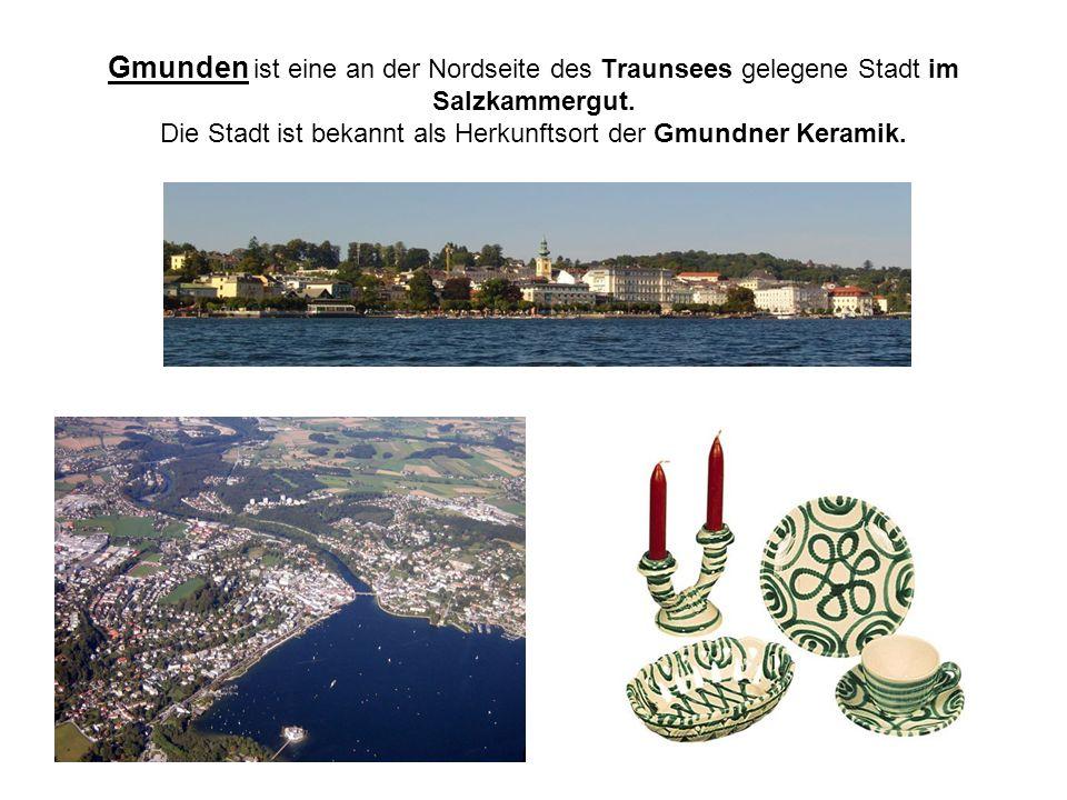 Gmunden ist eine an der Nordseite des Traunsees gelegene Stadt im Salzkammergut. Die Stadt ist bekannt als Herkunftsort der Gmundner Keramik.