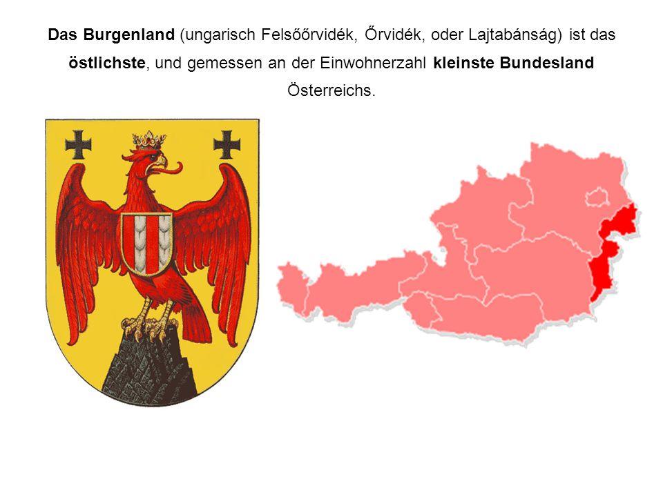 Das Burgenland (ungarisch Felsőőrvidék, Őrvidék, oder Lajtabánság) ist das östlichste, und gemessen an der Einwohnerzahl kleinste Bundesland Österreic
