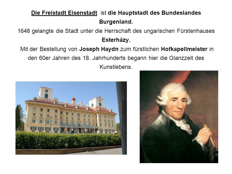 Die Freistadt Eisenstadt ist die Hauptstadt des Bundeslandes Burgenland. 1648 gelangte die Stadt unter die Herrschaft des ungarischen Fürstenhauses Es