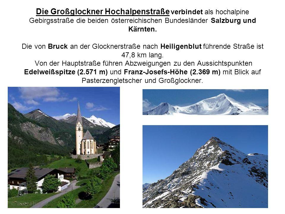Die Großglockner Hochalpenstraße verbindet als hochalpine Gebirgsstraße die beiden österreichischen Bundesländer Salzburg und Kärnten. Die von Bruck a