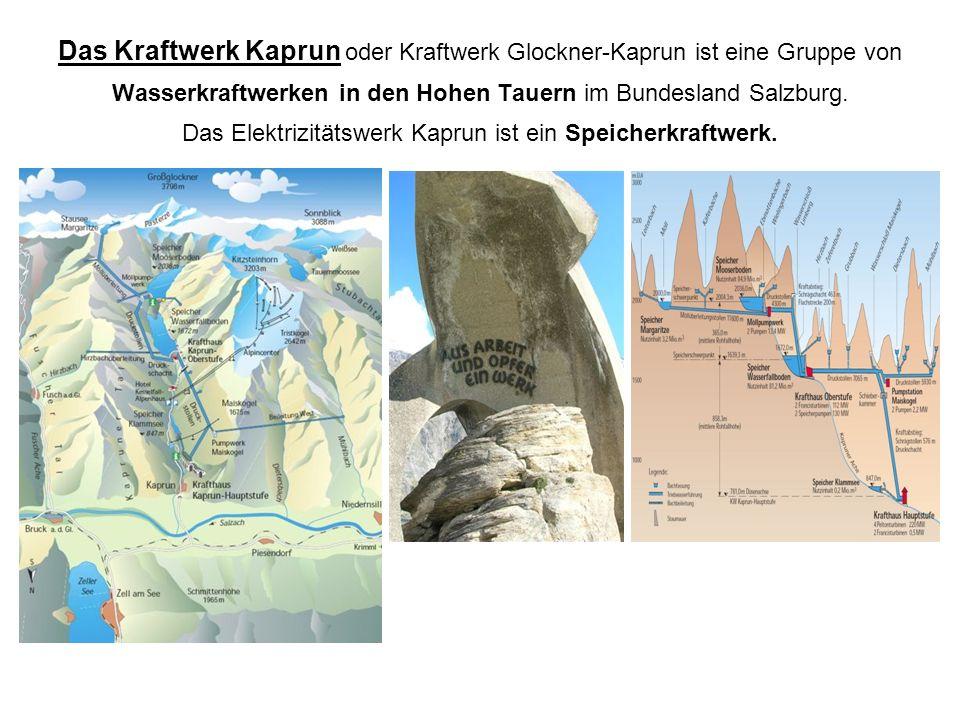 Das Kraftwerk Kaprun oder Kraftwerk Glockner-Kaprun ist eine Gruppe von Wasserkraftwerken in den Hohen Tauern im Bundesland Salzburg. Das Elektrizität