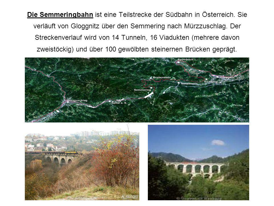 Die Semmeringbahn ist eine Teilstrecke der Südbahn in Österreich. Sie verläuft von Gloggnitz über den Semmering nach Mürzzuschlag. Der Streckenverlauf