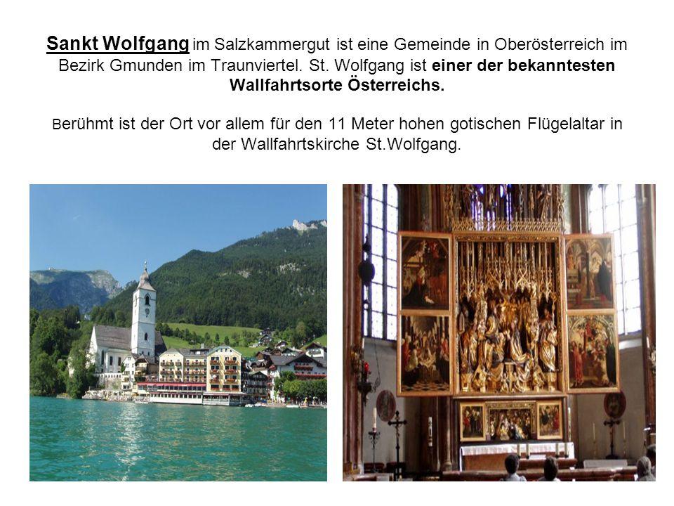 Sankt Wolfgang im Salzkammergut ist eine Gemeinde in Oberösterreich im Bezirk Gmunden im Traunviertel. St. Wolfgang ist einer der bekanntesten Wallfah