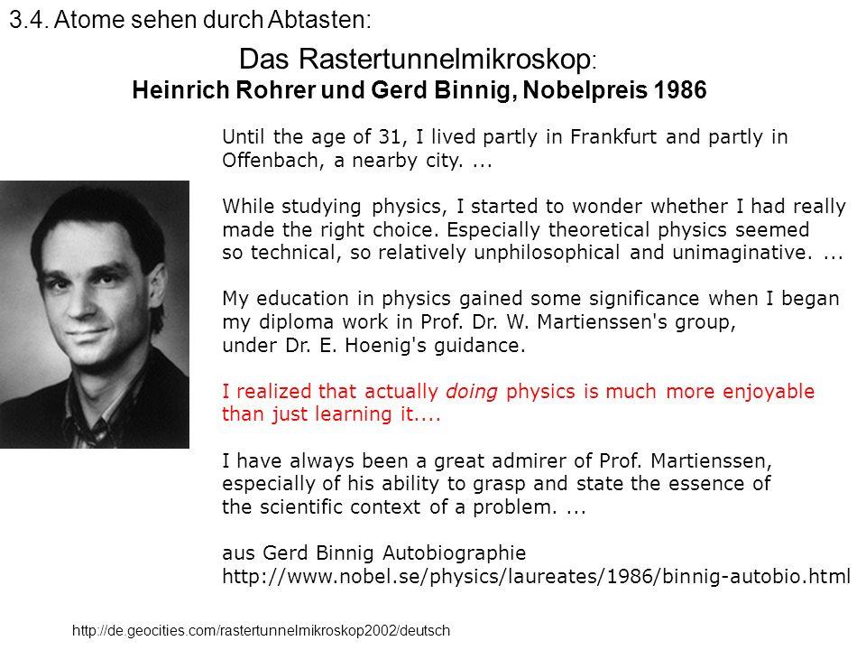 Das Rastertunnelmikroskop : Heinrich Rohrer und Gerd Binnig, Nobelpreis 1986 http://de.geocities.com/rastertunnelmikroskop2002/deutsch 3.4. Atome sehe