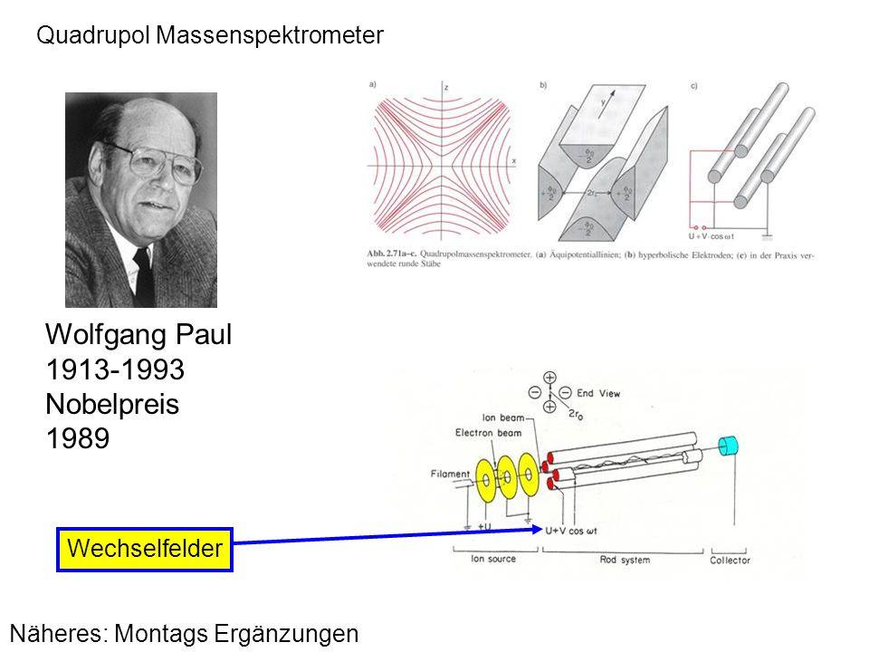 Quadrupol Massenspektrometer Wolfgang Paul 1913-1993 Nobelpreis 1989 Wechselfelder Näheres: Montags Ergänzungen