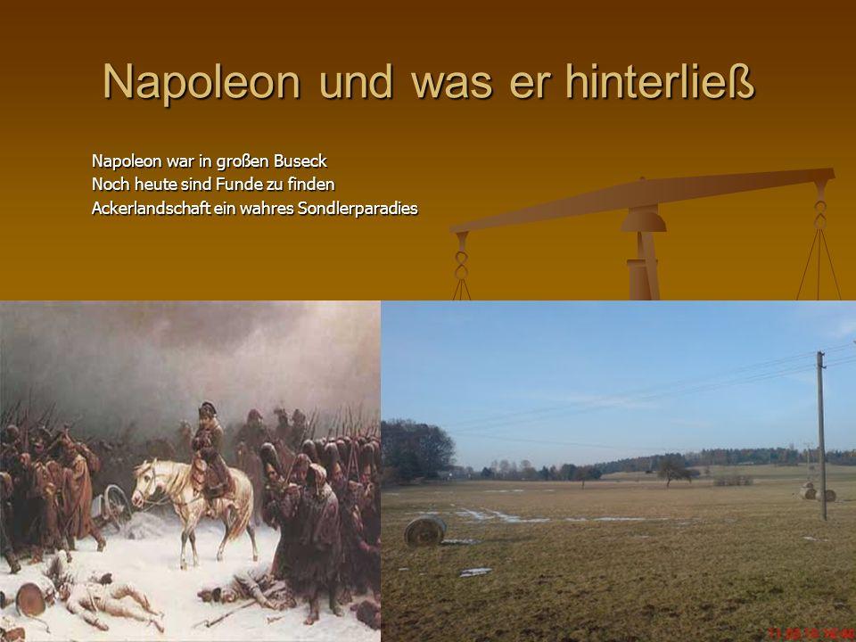 Napoleon und was er hinterließ Napoleon war in großen Buseck Napoleon war in großen Buseck Noch heute sind Funde zu finden Noch heute sind Funde zu fi