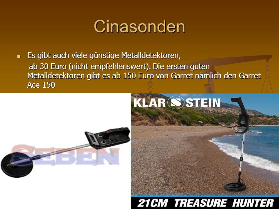Cinasonden Es gibt auch viele günstige Metalldetektoren, Es gibt auch viele günstige Metalldetektoren, ab 30 Euro (nicht empfehlenswert). Die ersten g