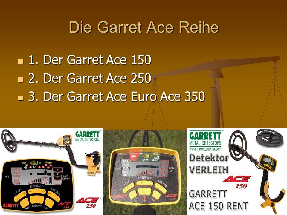 Die Garret Ace Reihe 1. Der Garret Ace 150 1. Der Garret Ace 150 2. Der Garret Ace 250 2. Der Garret Ace 250 3. Der Garret Ace Euro Ace 350 3. Der Gar