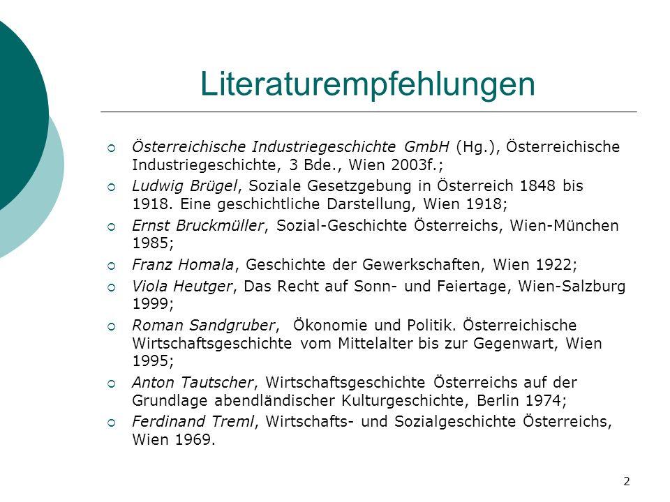 2 Literaturempfehlungen Österreichische Industriegeschichte GmbH (Hg.), Österreichische Industriegeschichte, 3 Bde., Wien 2003f.; Ludwig Brügel, Sozia