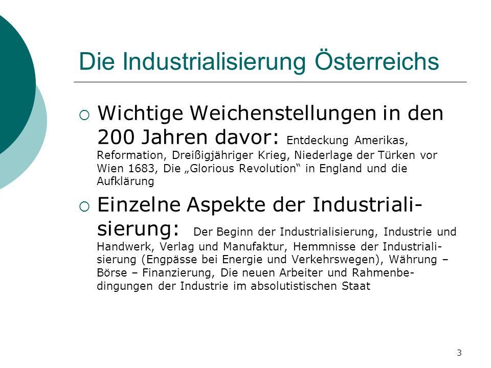 3 Die Industrialisierung Österreichs Wichtige Weichenstellungen in den 200 Jahren davor: Entdeckung Amerikas, Reformation, Dreißigjähriger Krieg, Nied