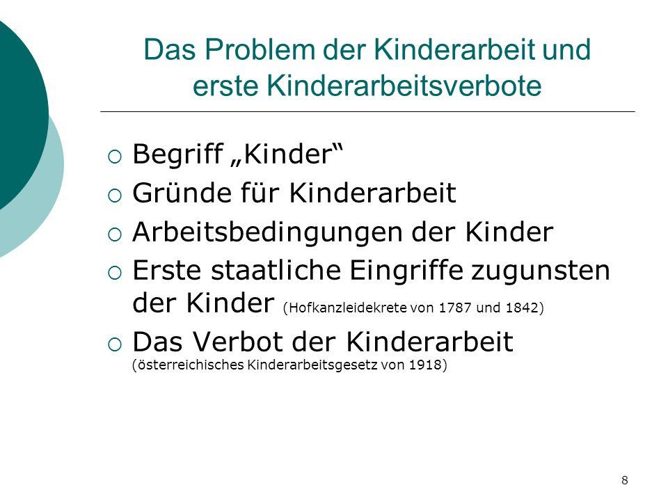 8 Das Problem der Kinderarbeit und erste Kinderarbeitsverbote Begriff Kinder Gründe für Kinderarbeit Arbeitsbedingungen der Kinder Erste staatliche Ei