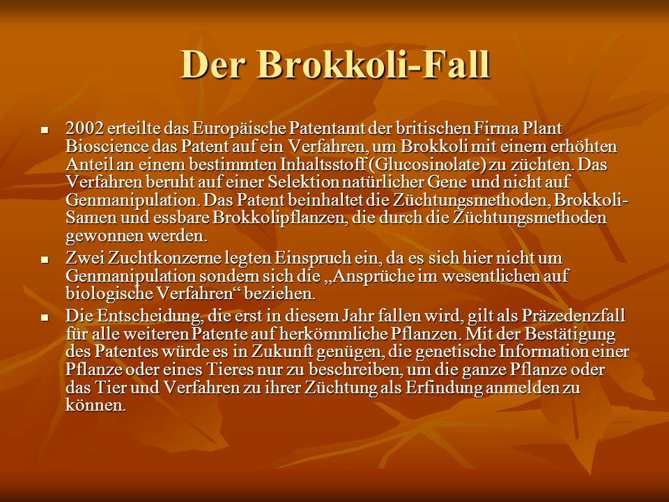 Der Brokkoli-Fall 2002 erteilte das Europäische Patentamt der britischen Firma Plant Bioscience das Patent auf ein Verfahren, um Brokkoli mit einem er