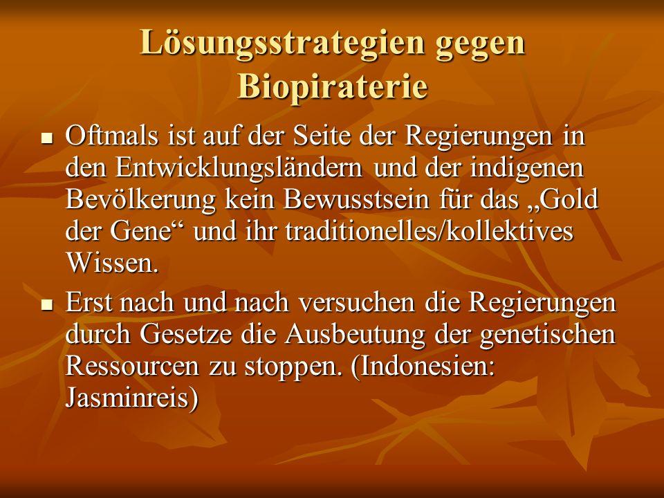 Lösungsstrategien gegen Biopiraterie Oftmals ist auf der Seite der Regierungen in den Entwicklungsländern und der indigenen Bevölkerung kein Bewusstse