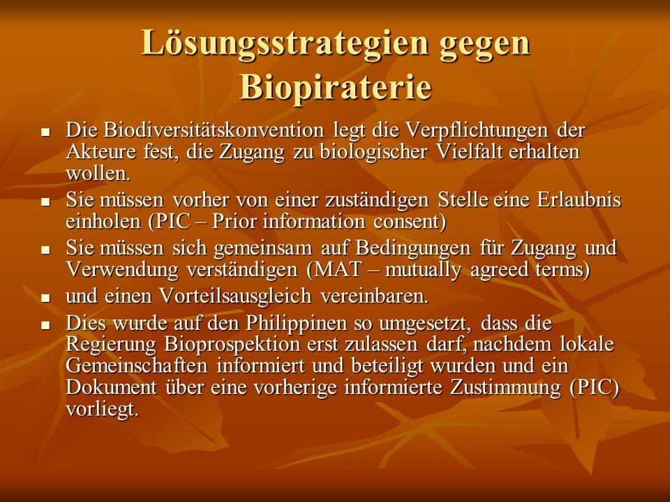 Lösungsstrategien gegen Biopiraterie Die Biodiversitätskonvention legt die Verpflichtungen der Akteure fest, die Zugang zu biologischer Vielfalt erhal