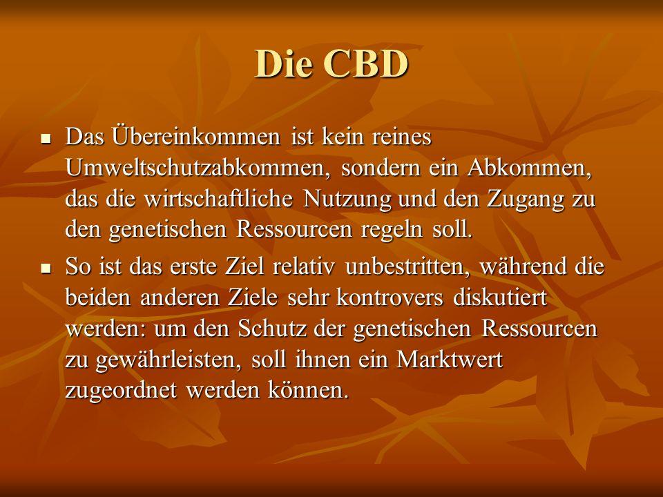 Die CBD Das Übereinkommen ist kein reines Umweltschutzabkommen, sondern ein Abkommen, das die wirtschaftliche Nutzung und den Zugang zu den genetische
