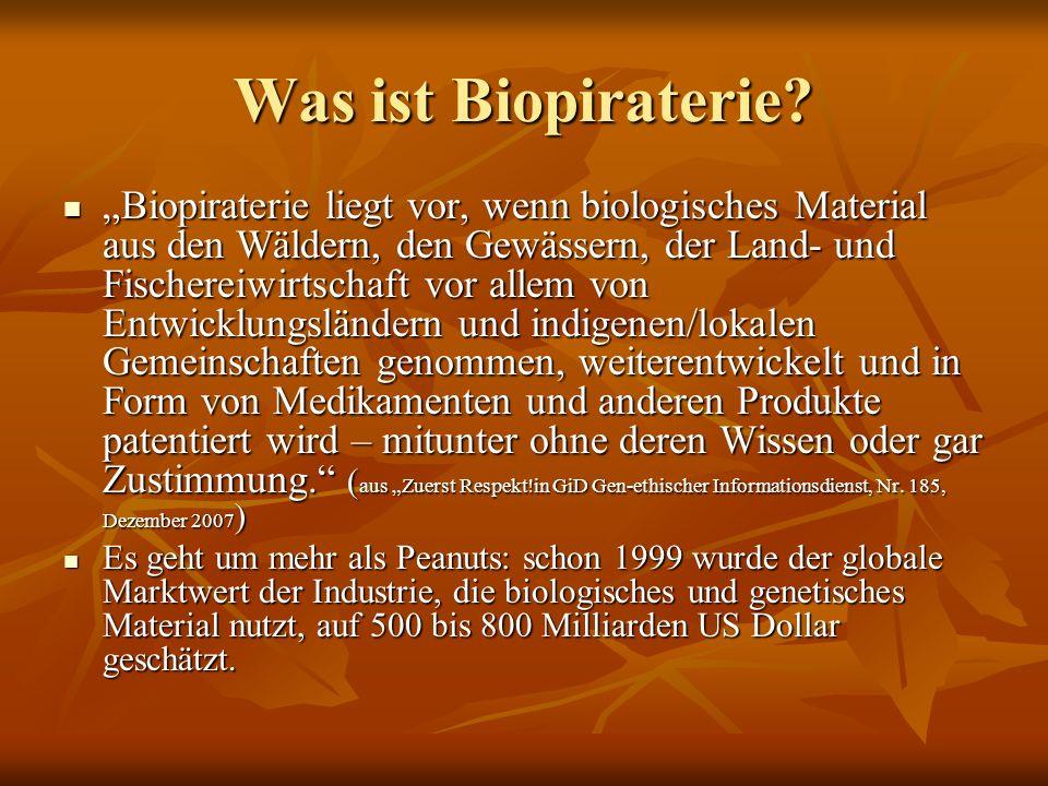 Was ist Biopiraterie? Biopiraterie liegt vor, wenn biologisches Material aus den Wäldern, den Gewässern, der Land- und Fischereiwirtschaft vor allem v