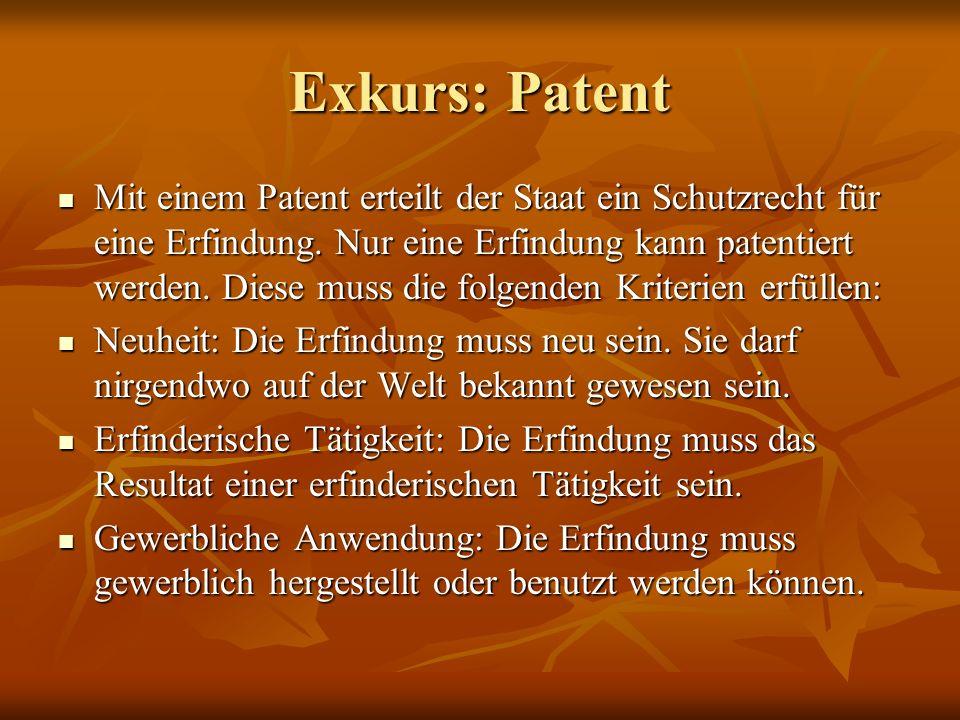 Exkurs: Patent Mit einem Patent erteilt der Staat ein Schutzrecht für eine Erfindung. Nur eine Erfindung kann patentiert werden. Diese muss die folgen