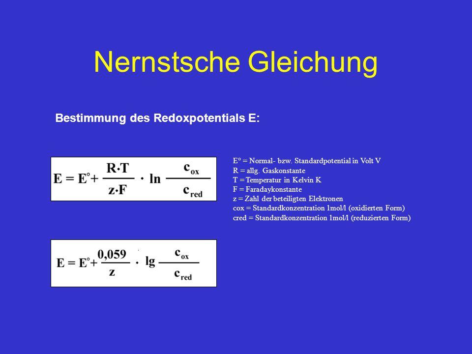 Nernstsche Gleichung E° = Normal- bzw. Standardpotential in Volt V R = allg. Gaskonstante T = Temperatur in Kelvin K F = Faradaykonstante z = Zahl der