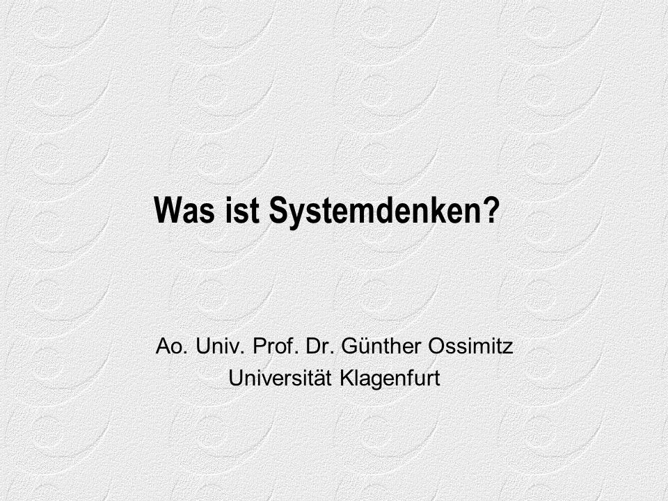 Was ist Systemdenken? Ao. Univ. Prof. Dr. Günther Ossimitz Universität Klagenfurt