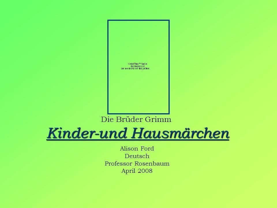 Kinder-und Hausmärchen Die Brüder Grimm Kinder-und Hausmärchen Alison Ford Deutsch Professor Rosenbaum April 2008