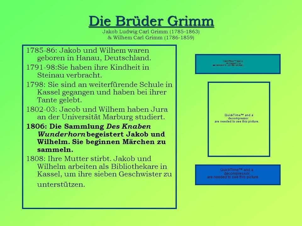 Die Brüder Grimm Die Brüder Grimm Jakob Ludwig Carl Grimm (1785-1863) & Wilhem Carl Grimm (1786-1859) 1785-86: Jakob und Wilhem waren geboren in Hanau