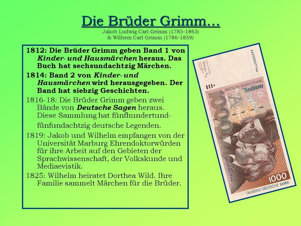 Die Brüder Grimm… Die Brüder Grimm… Jakob Ludwig Carl Grimm (1785-1863) & Wilhem Carl Grimm (1786-1859) 1812: Die Brüder Grimm geben Band 1 von Kinder