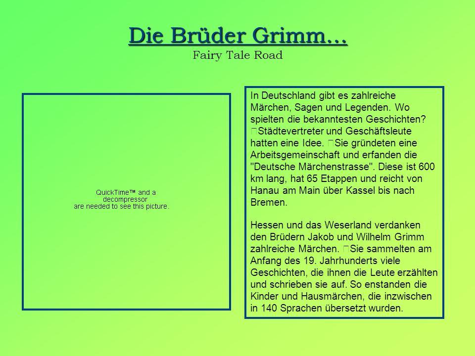 Die Brüder Grimm… Die Brüder Grimm… Fairy Tale Road In Deutschland gibt es zahlreiche Märchen, Sagen und Legenden. Wo spielten die bekanntesten Geschi