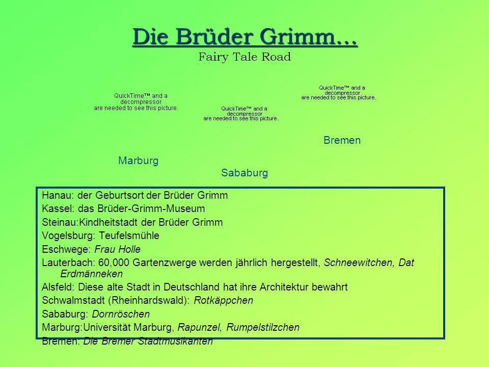 Die Brüder Grimm… Die Brüder Grimm… Fairy Tale Road Marburg Bremen Sababurg Hanau: der Geburtsort der Brüder Grimm Kassel: das Brüder-Grimm-Museum Ste