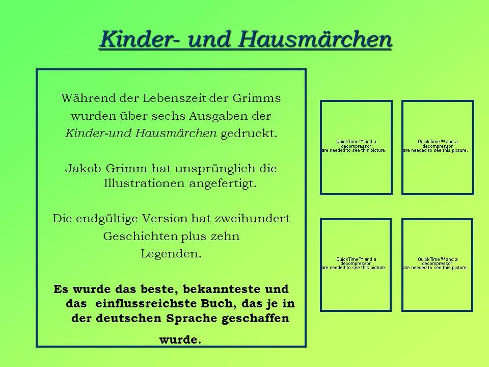 Kinder- und Hausmärchen Während der Lebenszeit der Grimms wurden über sechs Ausgaben der Kinder-und Hausmärchen gedruckt. Jakob Grimm hat unsprünglich