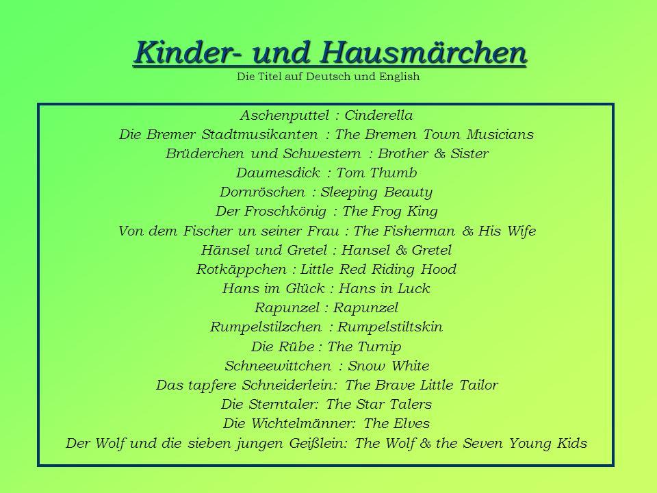Kinder- und Hausmärchen Kinder- und Hausmärchen Die Titel auf Deutsch und English Aschenputtel : Cinderella Die Bremer Stadtmusikanten : The Bremen To