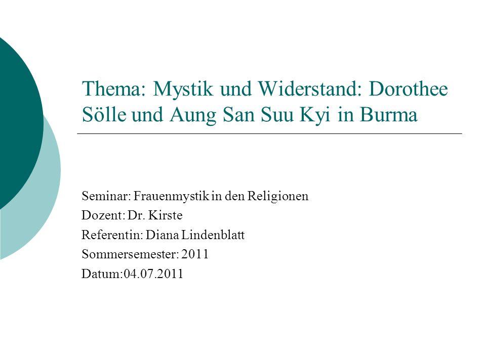 Literaturverzeichnis http://de.wikipedia.org/wiki/Mystik http://de.wikipedia.org/wiki/Aung_San_Suu_Kyi http://www.boell.de/weltweit/asien/asien-aung-san-suu-kyi-nach- wahlen-burma-12198.html http://www.dorothee-soelle.de/buecher_von_d_soelle.php http://www.fembio.org/biographie.php/frau/biographie/dorothee- soelle/ http://www.fembio.org/biographie.php/frau/biographie/dorothee- soelle/ http://www.mystik.info/allgemein.php