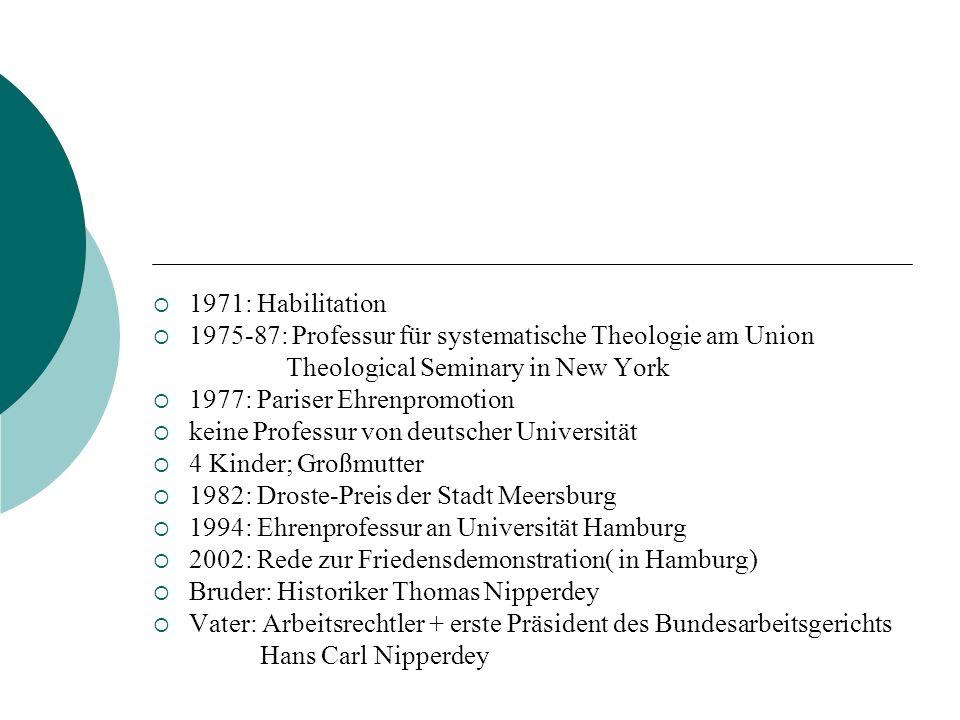1971: Habilitation 1975-87: Professur für systematische Theologie am Union Theological Seminary in New York 1977: Pariser Ehrenpromotion keine Profess
