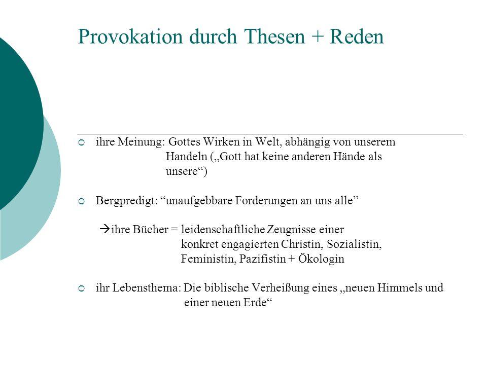 Provokation durch Thesen + Reden ihre Meinung: Gottes Wirken in Welt, abhängig von unserem Handeln (Gott hat keine anderen Hände als unsere) Bergpredi