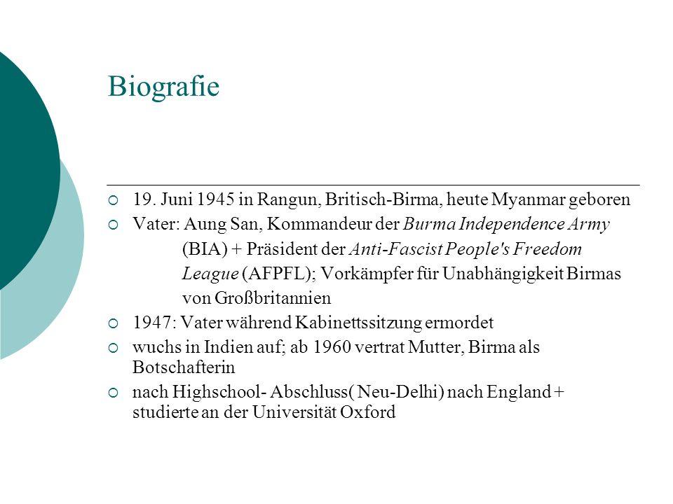Biografie 19. Juni 1945 in Rangun, Britisch-Birma, heute Myanmar geboren Vater: Aung San, Kommandeur der Burma Independence Army (BIA) + Präsident der