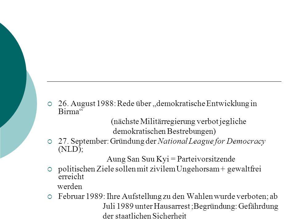 26. August 1988: Rede über demokratische Entwicklung in Birma (nächste Militärregierung verbot jegliche demokratischen Bestrebungen) 27. September: Gr