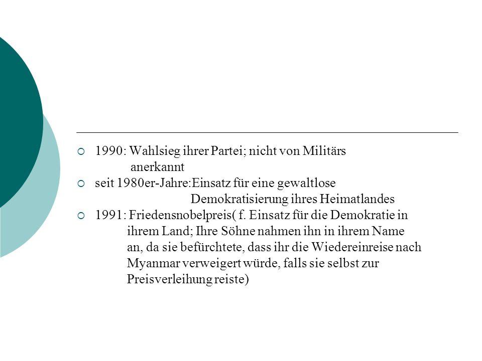 1990: Wahlsieg ihrer Partei; nicht von Militärs anerkannt seit 1980er-Jahre:Einsatz für eine gewaltlose Demokratisierung ihres Heimatlandes 1991: Frie